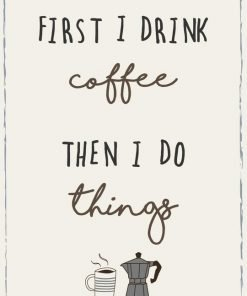First I drink coffee then I do things -metallikyltti