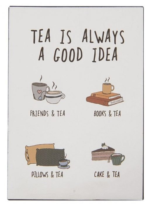 Tea is always a good idea -metallikyltti