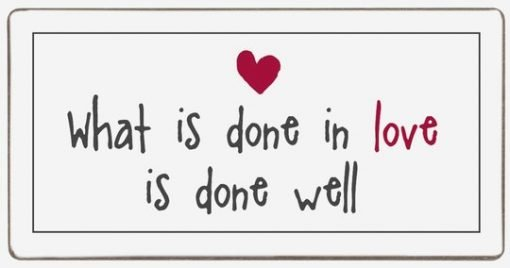 What is done in love is done well -magneetti